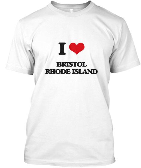 I Love Bristol Rhode Island White T-Shirt Front