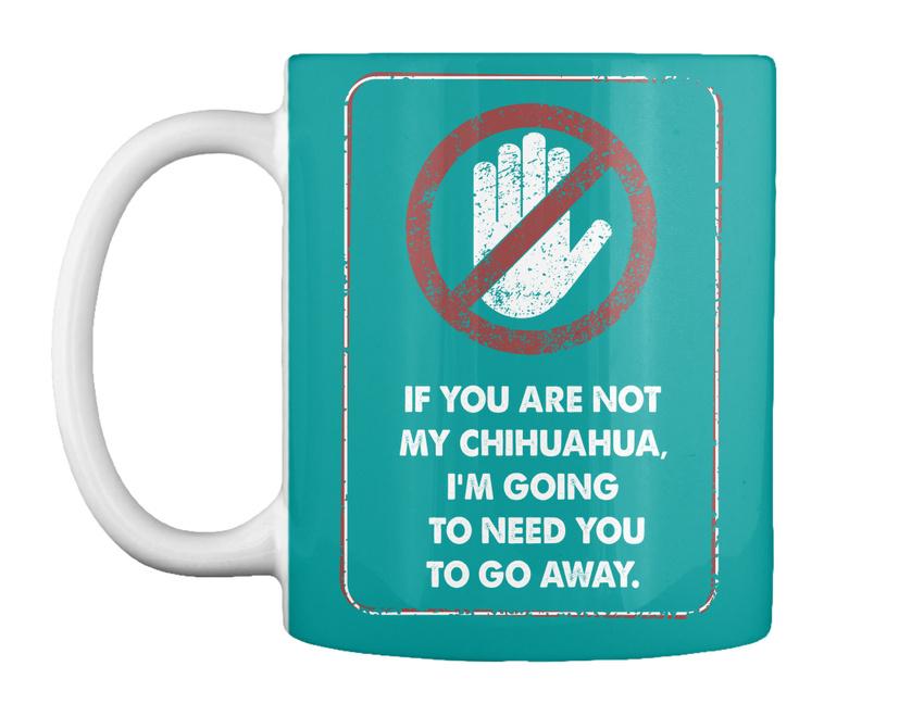 miniature 5 - Not My Chihuahua Go Away - If You Are Chihuahua, I'm Going To Gift Coffee Mug