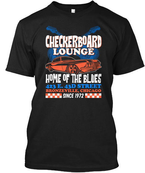 Checkerboard Lounge Home Of The Blues 423 E 43d Street Bronzeville Chicago Since 1972 Black T-Shirt Front