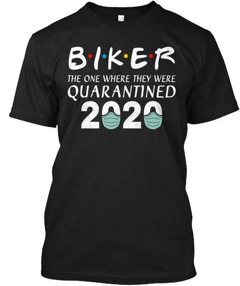 Biker The One Where They Were Quarantine Black T-Shirt Front