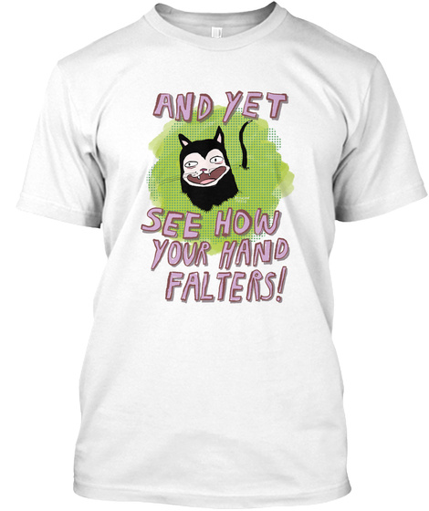 And Yet See How Your Hand Falters! White T-Shirt Front