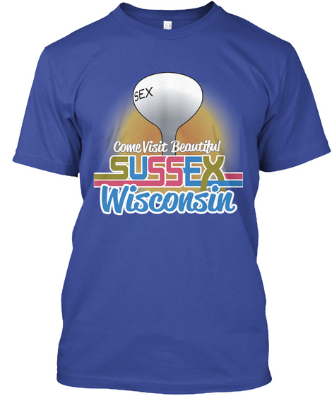 Come Visit Beautiful Sussex Wisconsin Deep Royal T-Shirt Front