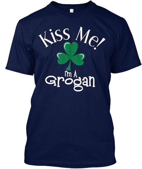 Kiss Me I'm A Grogan Navy Kaos Front