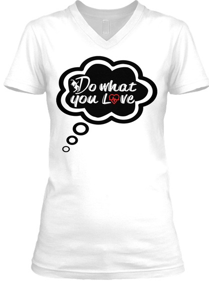 Do What You Love White T-Shirt Front