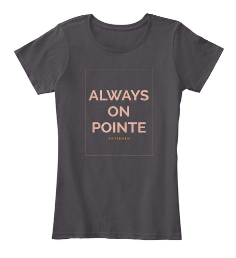 Always On Pointe Heathered Charcoal  T-Shirt Front