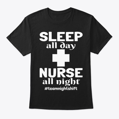Sleep All Day Nurse All Night Funny Gift Black T-Shirt Front