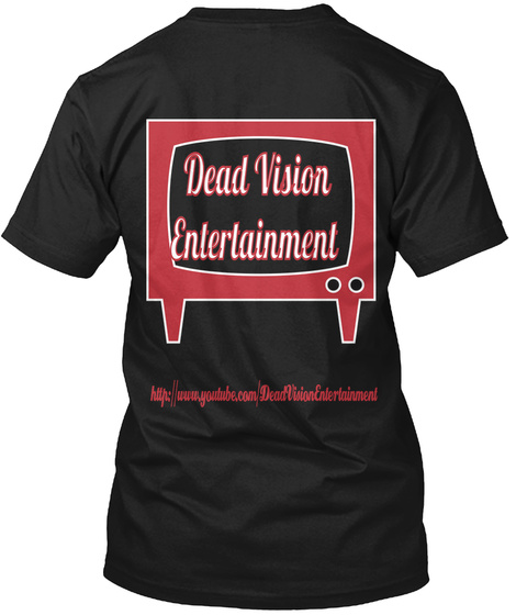 Dead Vision  Entertainment Http://Www.Youtube.Com/Dead Vision Entertainment Black T-Shirt Back