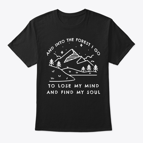 Hiking Gift Into Forest I Find My Soul Black T-Shirt Front