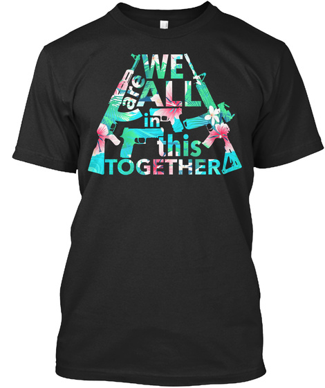 We Are All In This Together Black T-Shirt Front