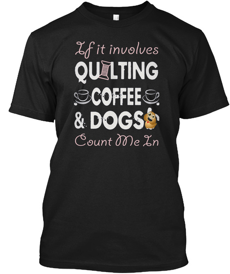 Quilting Coffee Dogs Funny Gift Black T-Shirt Front
