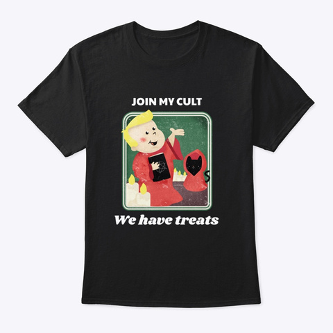 Join My Cult. We Have Treats. Black T-Shirt Front