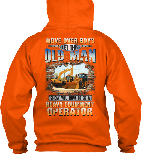 Move Over Boys Let This Old Man Show You How To Be A Heavy Equipment Operator Safety Orange T-Shirt Back