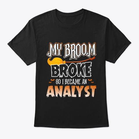 My Broom Broke So I Became An Analyst Black T-Shirt Front