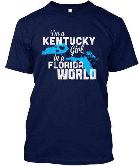 I'm A Kentucky Girl In A Florida World Navy T-Shirt Front