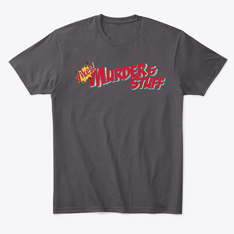 Yikes! Murder And Stuff Podcast...Stuff! Heathered Charcoal  T-Shirt Front