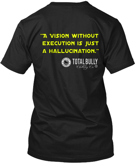 """""""A Vision Without  Execution Is Just A Hallucination."""" Total Bully  Clothing  Co. Black T-Shirt Back"""