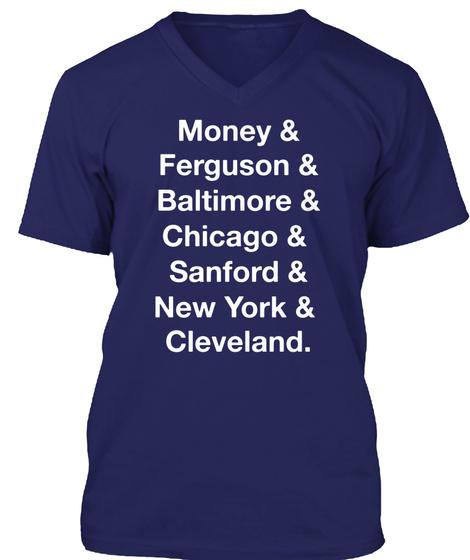 Money & Ferguson & Baltimore & Chicago & Sanford & New York & Cleveland. Navy T-Shirt Front