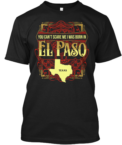 You Cant Scare Me I Was Born In El Paso Texas Black T-Shirt Front