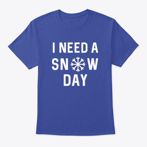I Need A Snow Day Deep Royal T-Shirt Front